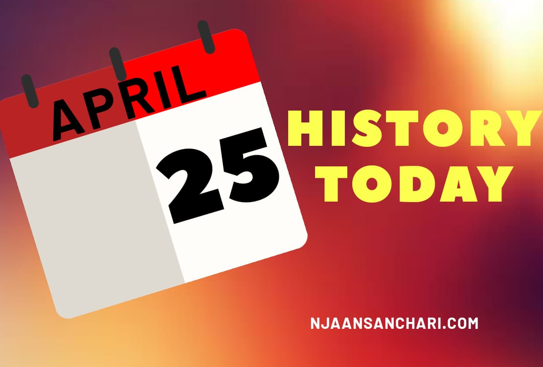 HISTORY TODAY APRIL 25